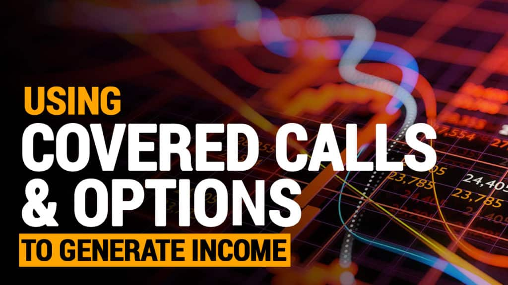 Using Covered Calls & Options to Generate Income